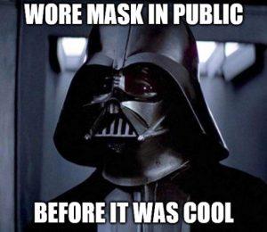 Porte un masque comme Vador!